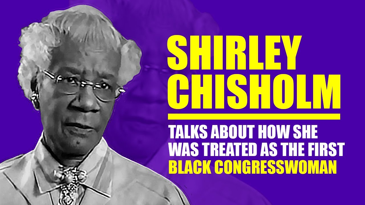 Shirley Chisholm Talks About How She Was Treated As The First Black Congresswoman