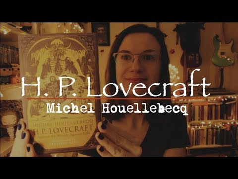 H. P.  Lovecraft - Uma quase biografia (Against the world, against life) | Michel Houellebecq