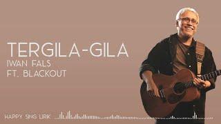 Iwan Fals ft. Blackout - Tergila-gila (Lirik)