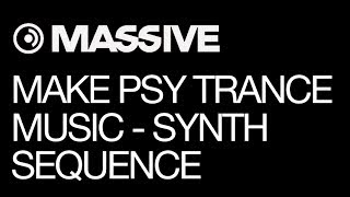 NI Massive - Making Psy Trance Music - pt 3 - Synth Sequence - How To Tutorial