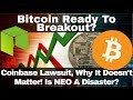 Crypto News | Bitcoin Ready To Breakout? Coinbase Lawsuit, Why It Doesn't Matter! Is NEO A Disaster?
