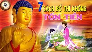 7 Cách Bố Thí Tạo Phước Báu Cả Đời Mà Không Tốn 1 Xu Chuyện Phật Giáo Nhân Quả Phật Dạy Hay Nhất