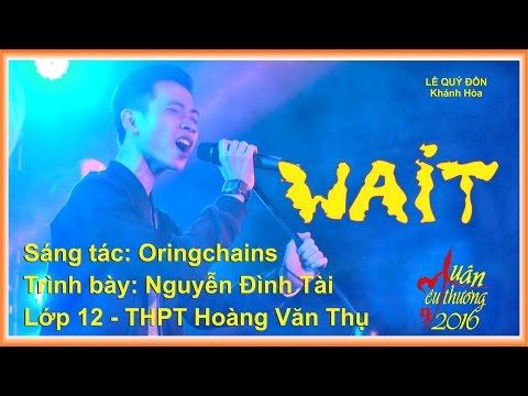 20.3 Xuân Yêu Thương 2016 - Lần 9 -  WAIT - Nguyễn Đình Tài - Trường THPT Hoàng Văn Thụ