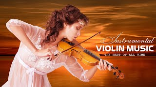 Most Beautiful Violin Love Songs of All time   Best Relaxing Romantic Instrumental Violin Music