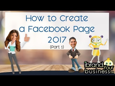 How to Create a Facebook Page - 2017 Part 1