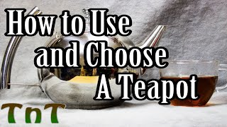 How to Use and Choose a Teapot - Tea 101 #3