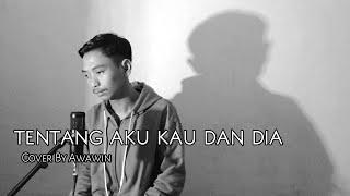 Download TENTANG AKU KAU DAN DIA KANGEN BAND(Cover By Awawin)