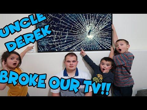 UNCLE DEREK BROKE OUR TV!