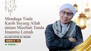 Download Mp3 Menduga Tiada Kasih Sayang Allah Dalam Musibah Tanda Imanmu Lemah |hikmah 103|al