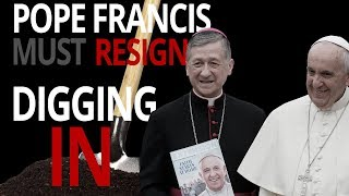 Pope Francis Must Resign: Digging In