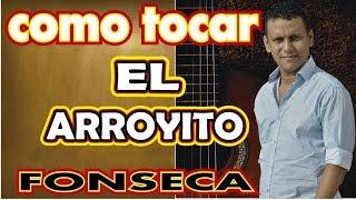 como tocar EL ARROYITO de FONSECA en GUITARRA ACÚSTICA