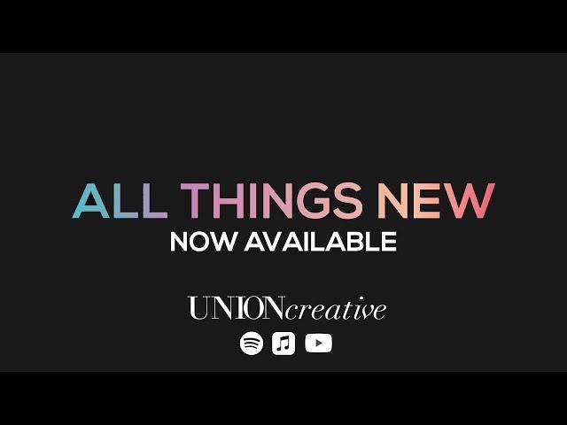 All Things New - UNION Creative (Album Promo)