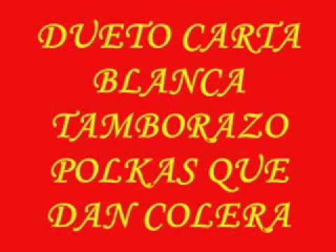 "DUETO CARTA BLANCA (TAMBORAZO) ""POLKAS QUE DAN COLERA "".wmv"