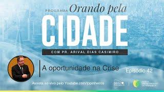 A Oportunidade na Crise   Orando Pela Cidade