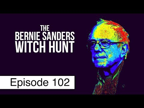 The Bernie Sanders Witch Hunt | Episode 102