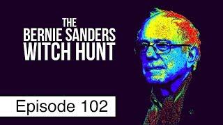 The Bernie Sanders Witch Hunt | Episode 102