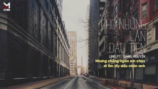 Cho Những Lần Đầu Tiên - Ling ft. Giang Nguyễn ( M! ) [ Video Lyrics ]
