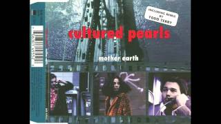 Cultured Pearls - Mother Earth (Tee's Freeze Mix)-Todd Terry!
