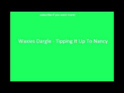 Irish Drinking Songs- Waxies Dargle - Tipping It Up To Nancy