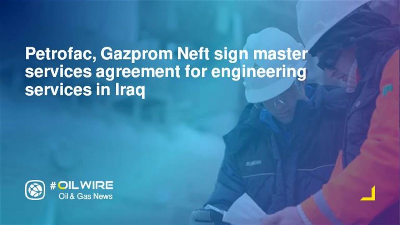 Petrofac gazprom neft sign master services agreement for petrofac gazprom neft sign master services agreement for engineering services in iraq platinumwayz