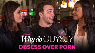 Why Do Guys Obsess Over Porn? - Sex, Love & Dating – Glamour