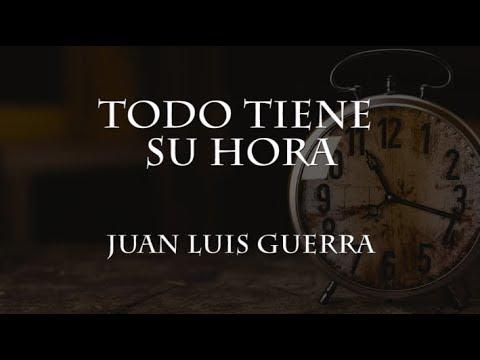 Todo tiene su hora – Juan Luis Guerra [Letra]