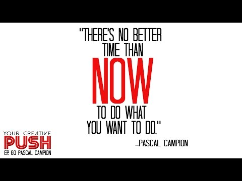 Pascal Campion: Discover WHO YOU ARE and then BE YOURSELF! [Your Creative Push Ep 60]