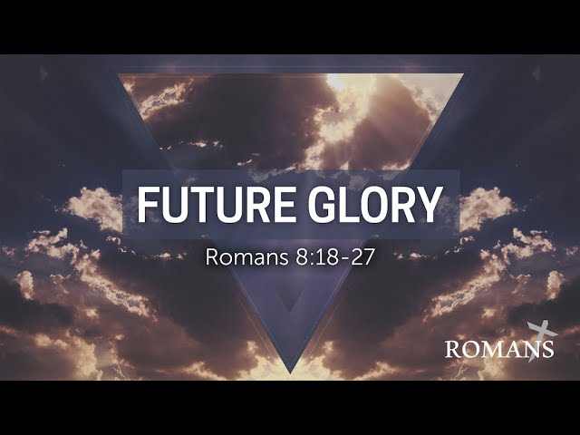 09/05/21 (10:30) Romans: Future Glory