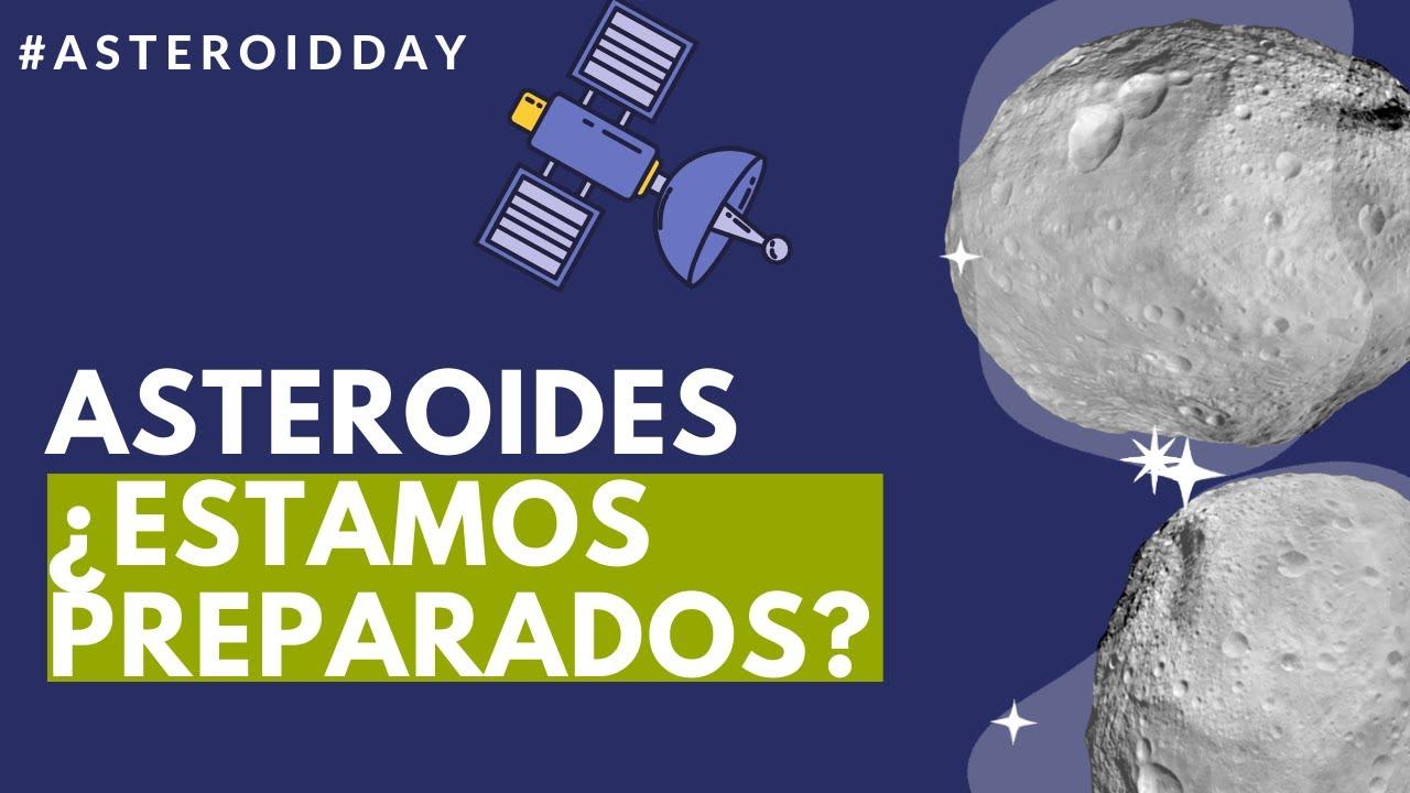 Asteroides: ¿Estamos preparados para un impacto? #DiaDelAsteroide #AsteroidDay