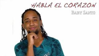 BABY SANTO - HABLA EL CORAZON  (Nuevo)
