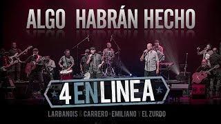 4 En Linea - Larbanois & Carrero - Emiliano & El Zurdo - Algo Habrán Hecho YouTube Videos