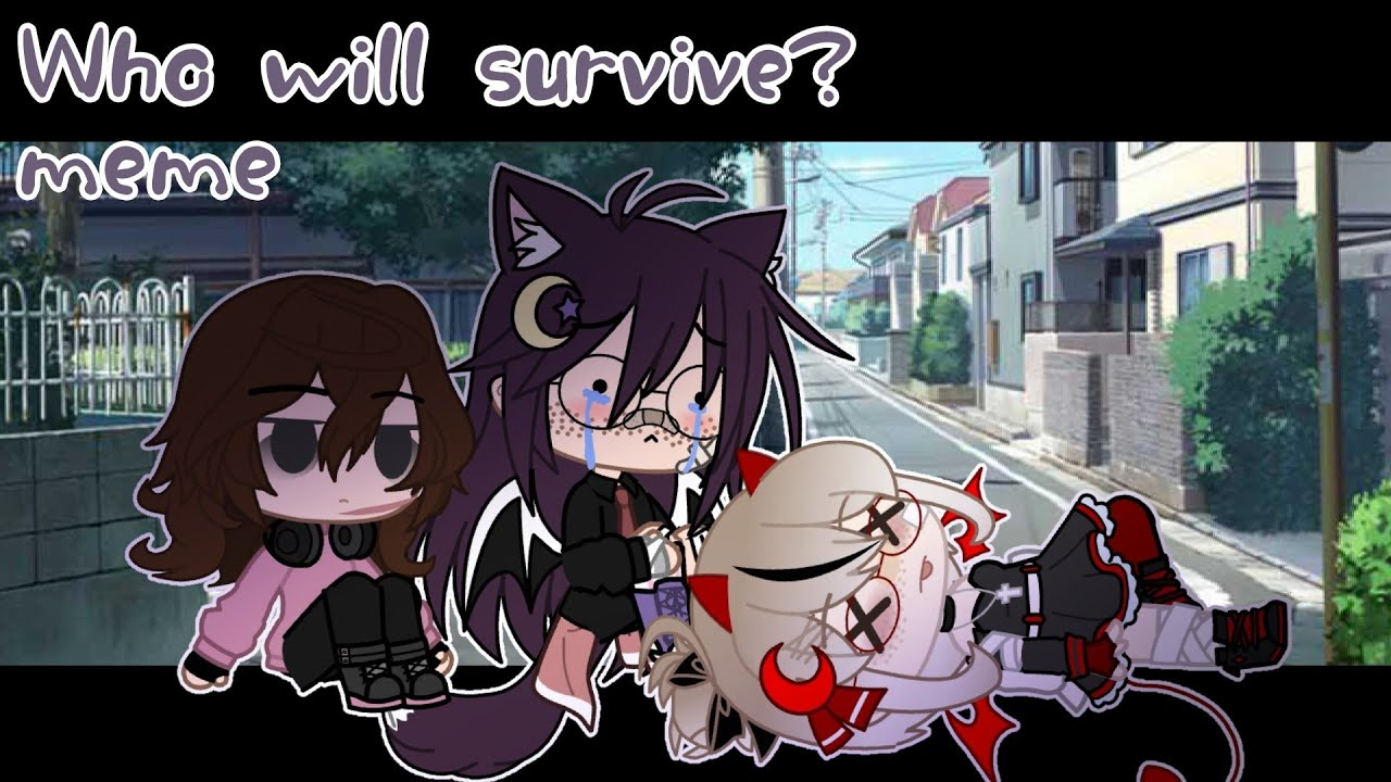|¦Who will survive? meme¦| ft. @Evening Stars  and @•Lai-Chan•