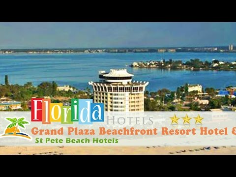 Grand Plaza Beachfront Resort Hotel & Conference Center - St Pete Beach Hotels, Florida