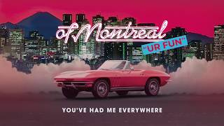 of Montreal - You've Had Me Everywhere [OFFICIAL AUDIO]