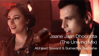 Jaane Jaan Dhoondta I The Unwind Mix I Abhijeet Sawant I Sumedha Karmahe