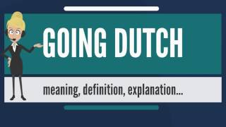 What is GOING DUTCH? What does GOING DUTCH mean? GOING DUTCH meaning, definition & explanation