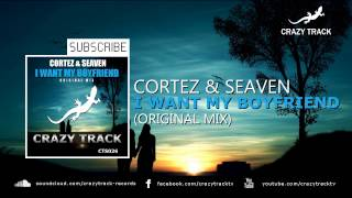 Cortez & Seaven - I Want My Boyfriend (Orginal Mix) [CrazyTrack] [Out Now]
