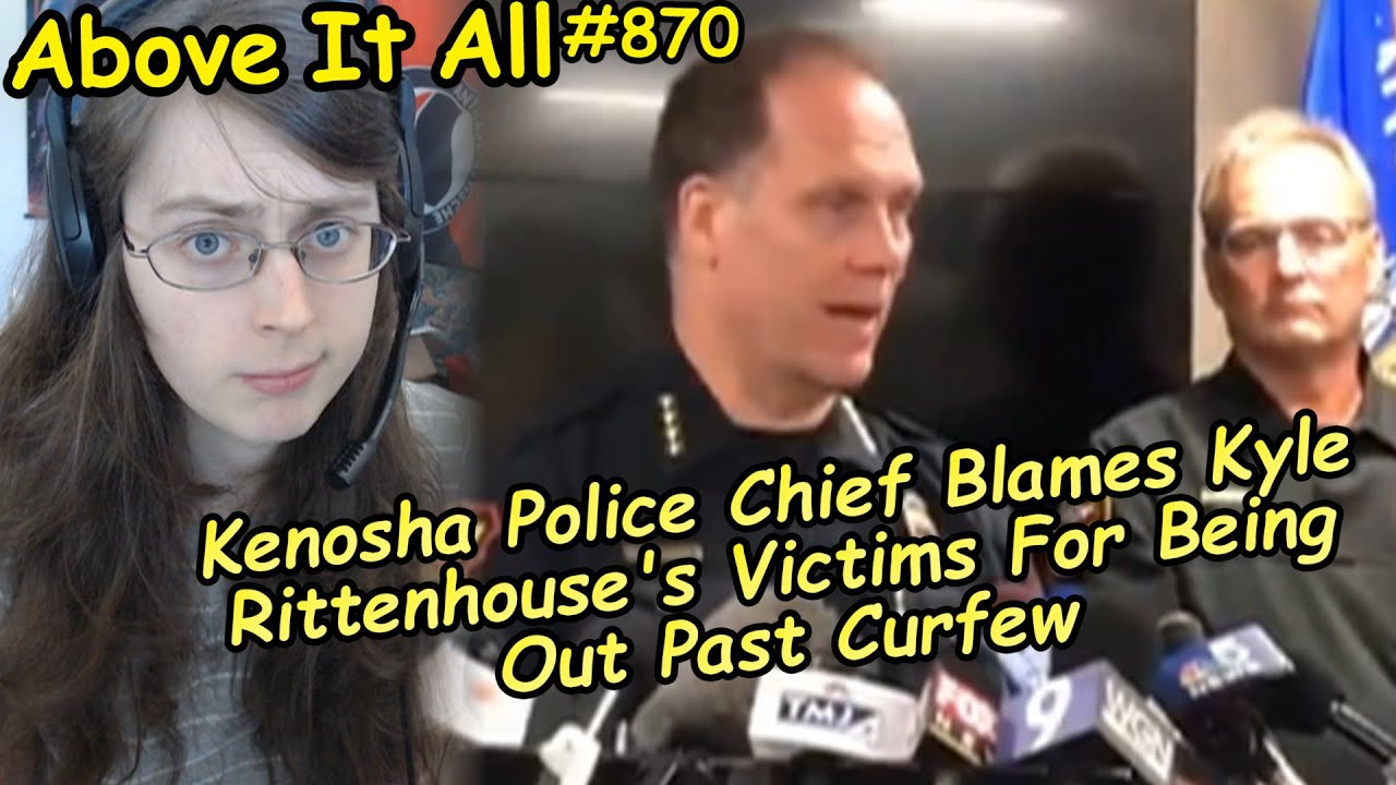 Kenosha Police Chief Blames Kyle Rittenhouse S Victims For Being Out Past Curfew Above It All 870 Youtube