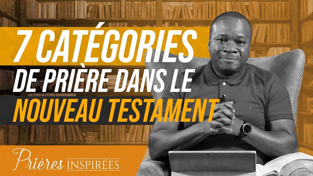 7 catégories de prière dans le Nouveau Testament - Prières inspirées - Mohammed Sanogo