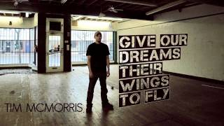 Give Our Dreams Their Wings To Fly - Tim McMorris