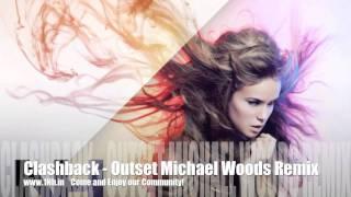 Clashback - Outset (Michael Woods Remix)