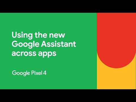 How to use the new Google Assistant across apps   Google Pixel 4