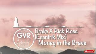 Drake & Rick Ross - Money In the Grave [Esentrik Mix]