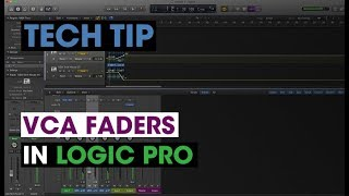 Tech Tip - VCA Faders in Logic Pro