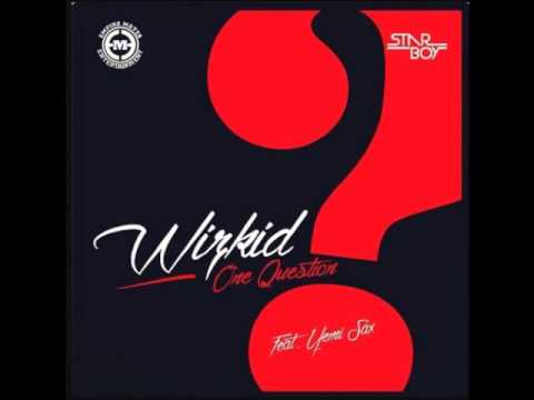 WIZKID FT YEMI SAX - ONE QUESTION  (NEW 2014) {OFFICIAL FULL SONG}