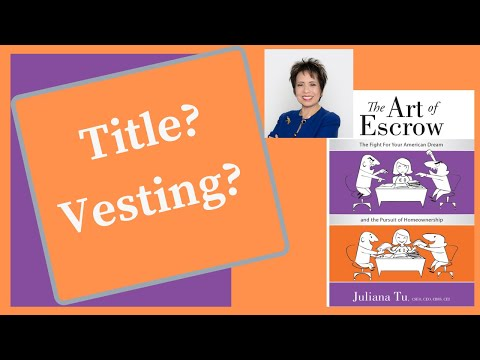 """There is an Art to Escrow! What is """"Title""""? What is """"Vesting""""? Why is it important?"""