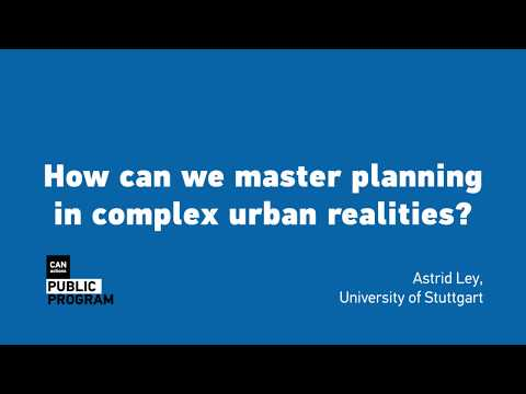"""Lecture """"How can we master planning in complex urban realities?"""" by Astrid Ley"""