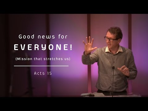 """Good news for everyone! (Mission that stretches us)"" - Acts 15 - Paul Webber"