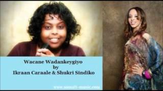 Wacane Wadankeygiyo by Ikraan Caraale and Shukri Sindiko - Hees Cusub 2010