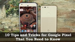 10 Tips & Tricks for Google Pixel & Pixel XL That You Need to Know